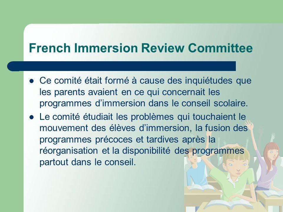 French Immersion Review Committee Ce comité était formé à cause des inquiétudes que les parents avaient en ce qui concernait les programmes dimmersion dans le conseil scolaire.