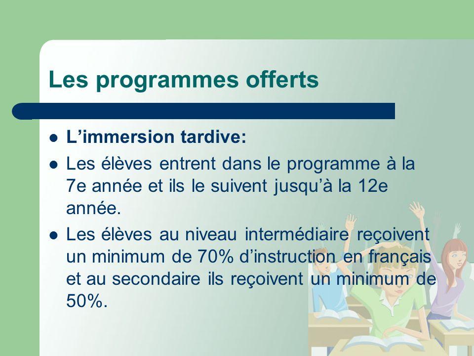 Les programmes offerts Limmersion tardive: Les élèves entrent dans le programme à la 7e année et ils le suivent jusquà la 12e année.