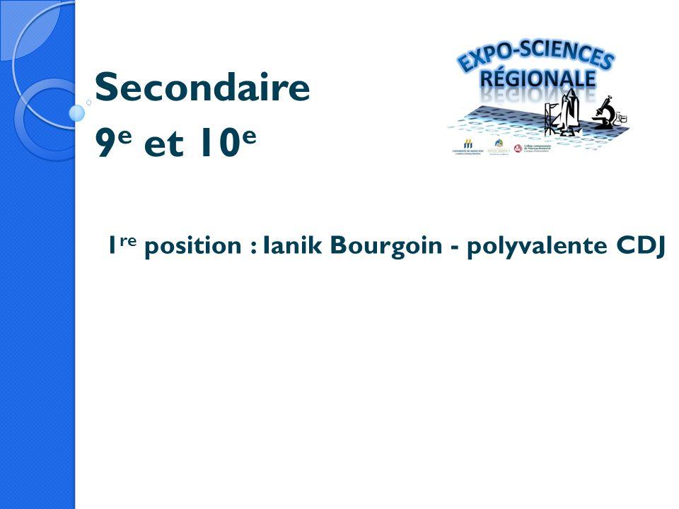 Secondaire 9 e et 10 e 1 re position : Ianik Bourgoin - polyvalente CDJ