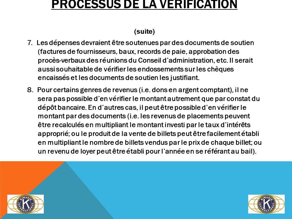 PROCESSUS DE LA VÉRIFICATION (suite) 7. Les dépenses devraient être soutenues par des documents de soutien (factures de fournisseurs, baux, records de