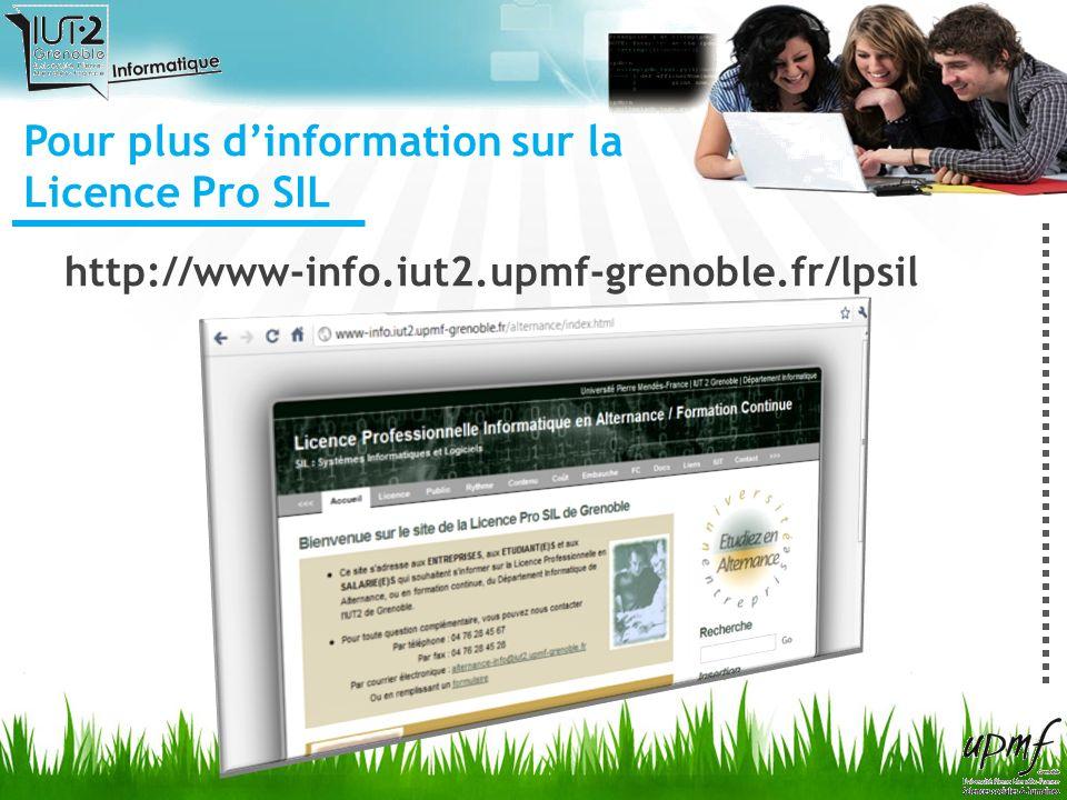 http://www-info.iut2.upmf-grenoble.fr/lpsil Pour plus dinformation sur la Licence Pro SIL