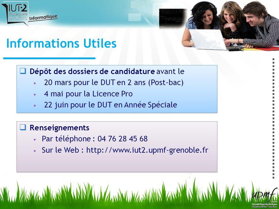 Informations Utiles Dépôt des dossiers de candidature avant le 20 mars pour le DUT en 2 ans (Post-bac) 4 mai pour la Licence Pro 22 juin pour le DUT e