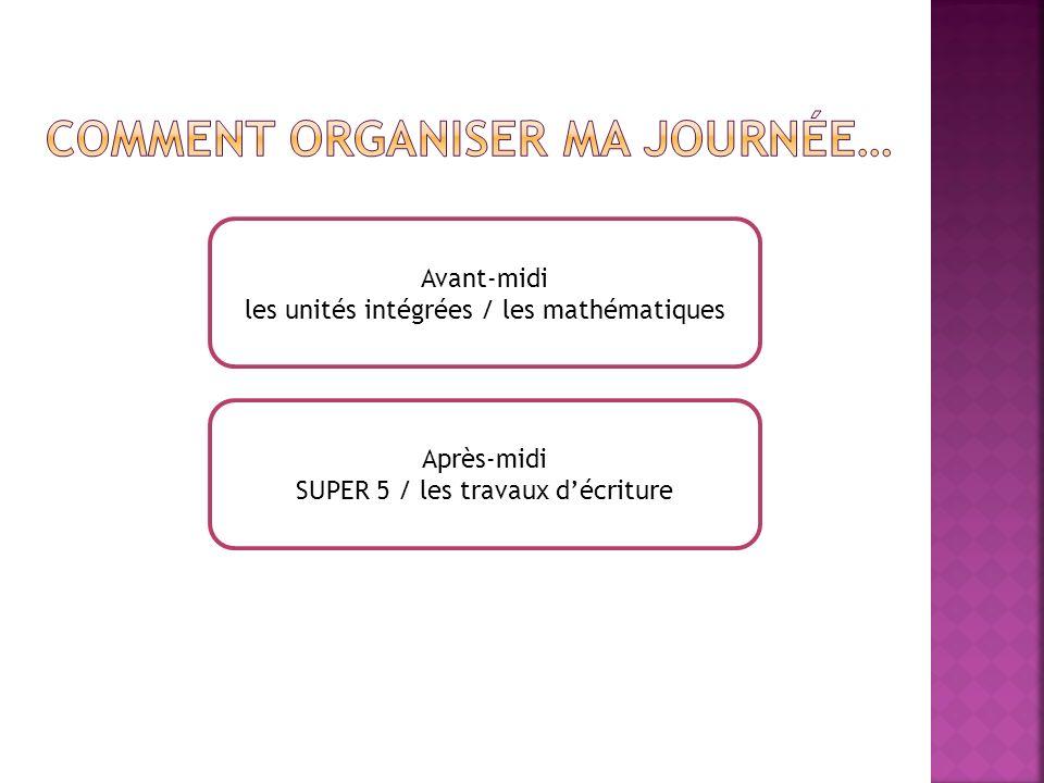 Avant-midi les unités intégrées / les mathématiques Après-midi SUPER 5 / les travaux décriture