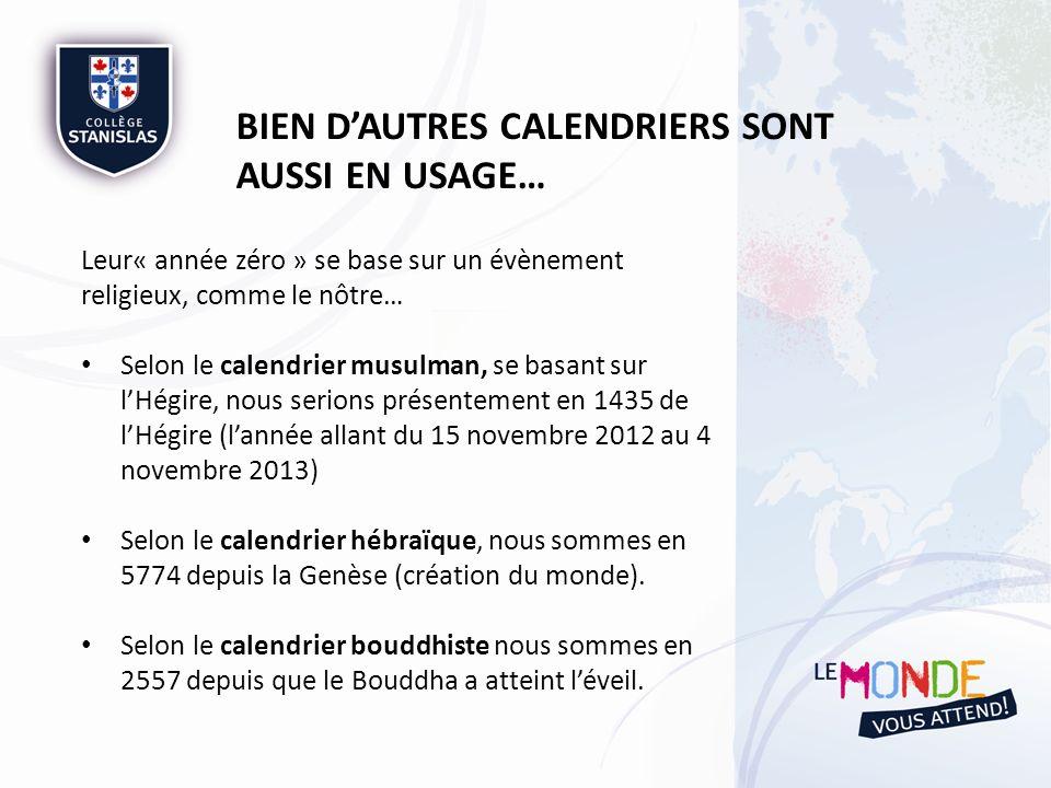 BIEN DAUTRES CALENDRIERS SONT AUSSI EN USAGE… Leur« année zéro » se base sur un évènement religieux, comme le nôtre… Selon le calendrier musulman, se