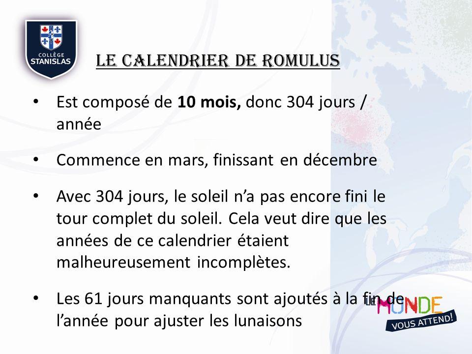 Le Calendrier de Romulus Les mois correspondaient soit … Aux Dieux Martius (mars) Mars Aprilis (avril) Aphrodite Maius (mai) Maia Lunius (juin) Junon Au numéro du mois Quintilis (juillet) fait référence au 5 e Sextilis (août) fait référence au 6 e September (septembre) fait référence au 7 e October (octobre) fait référence au 8 e November (novembre) fait référence au 9 e December (décembre) fait référence au 10 e et dernier mois