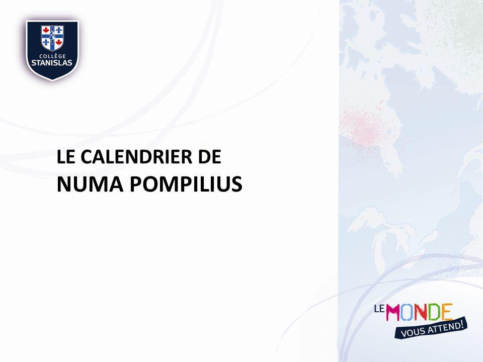 LE CALENDRIER DE NUMA POMPILIUS Deuxième roi de Rome, il a réformé le calendrier de Romulus en ajoutant deux mois : janvier et février.