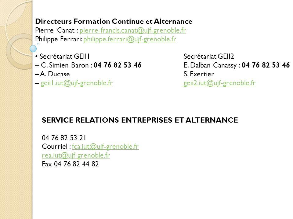 Directeurs Formation Continue et Alternance Pierre Canat : pierre-francis.canat@ujf-grenoble.frpierre-francis.canat@ujf-grenoble.fr Philippe Ferrari: philippe.ferrari@ujf-grenoble.frphilippe.ferrari@ujf-grenoble.fr Secrétariat GEII1 Secrétariat GEII2 – C.