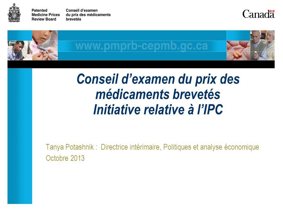 Tanya Potashnik : Directrice intérimaire, Politiques et analyse économique Octobre 2013 Conseil dexamen du prix des médicaments brevetés Initiative relative à lIPC