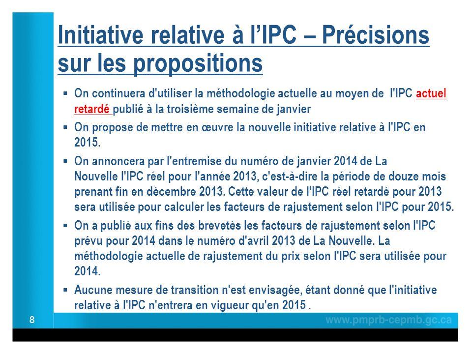 Initiative relative à lIPC – Précisions sur les propositions On continuera d utiliser la méthodologie actuelle au moyen de l IPC actuel retardé publié à la troisième semaine de janvier On propose de mettre en œuvre la nouvelle initiative relative à l IPC en 2015.