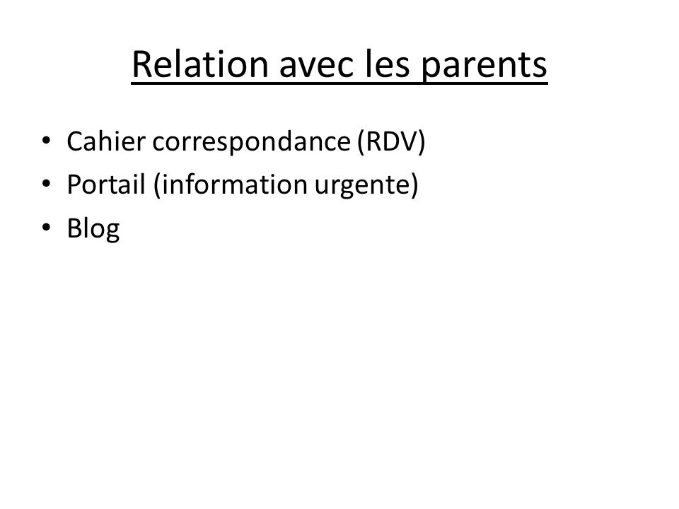 Relation avec les parents Cahier correspondance (RDV) Portail (information urgente) Blog