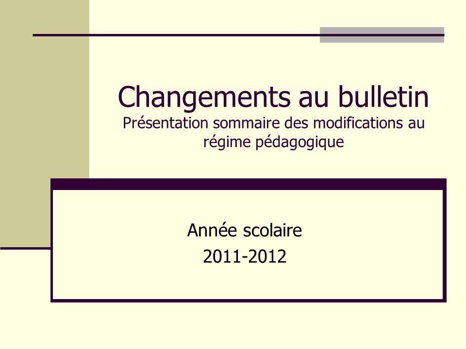 Changements au bulletin Présentation sommaire des modifications au régime pédagogique Année scolaire 2011-2012