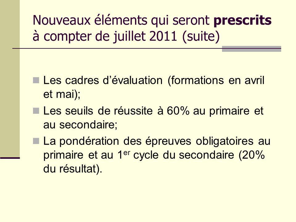 Nouveaux éléments qui seront prescrits à compter de juillet 2011 (suite) Les cadres dévaluation (formations en avril et mai); Les seuils de réussite à