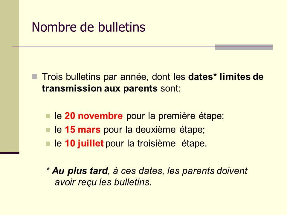 Nombre de bulletins Trois bulletins par année, dont les dates* limites de transmission aux parents sont: le 20 novembre pour la première étape; le 15 mars pour la deuxième étape; le 10 juillet pour la troisième étape.