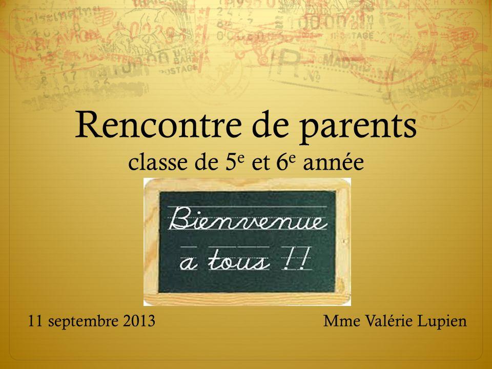 Rencontre de parents classe de 5 e et 6 e année 11 septembre 2013 Mme Valérie Lupien
