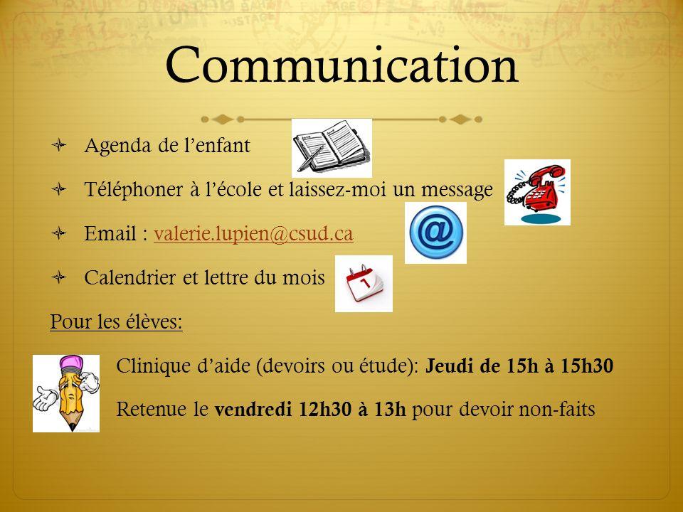 Communication Agenda de lenfant Téléphoner à lécole et laissez-moi un message Email : valerie.lupien@csud.cavalerie.lupien@csud.ca Calendrier et lettr