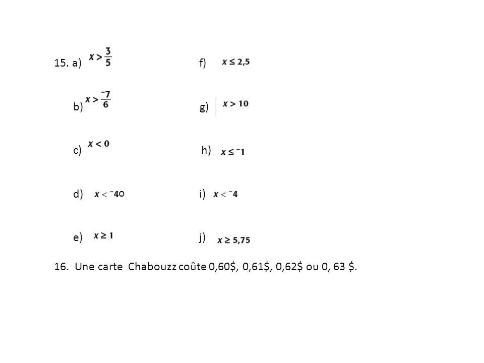 15. a)f) b) g) c) h) d)i) e)j) 16. Une carte Chabouzz coûte 0,60$, 0,61$, 0,62$ ou 0, 63 $. o