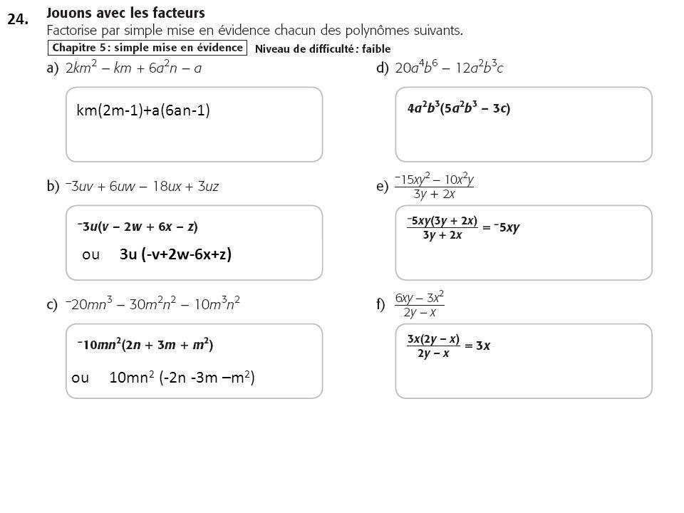 km(2m-1)+a(6an-1) ou 3u (-v+2w-6x+z) ou 10mn 2 (-2n -3m –m 2 ) 24.