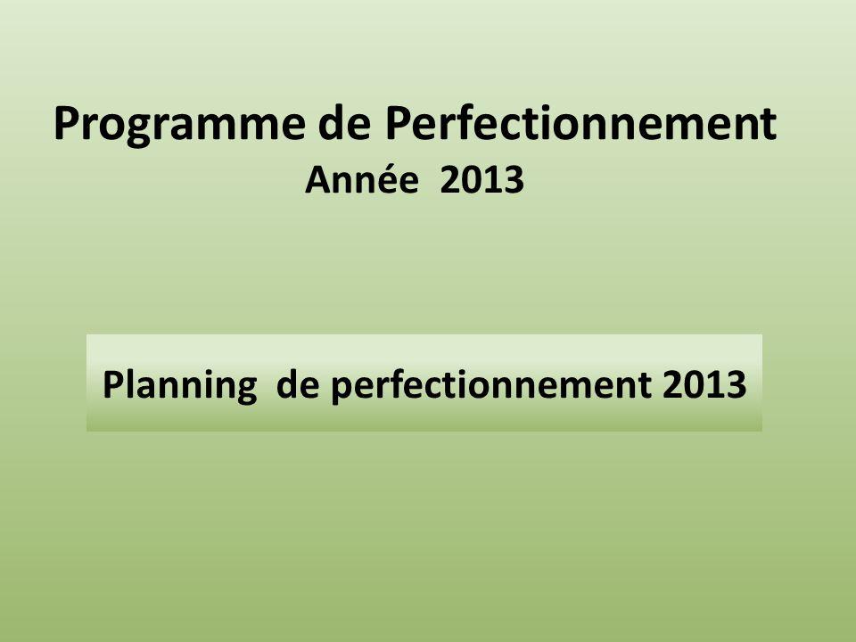 Programme de Perfectionnement Année 2013 Planning de perfectionnement 2013