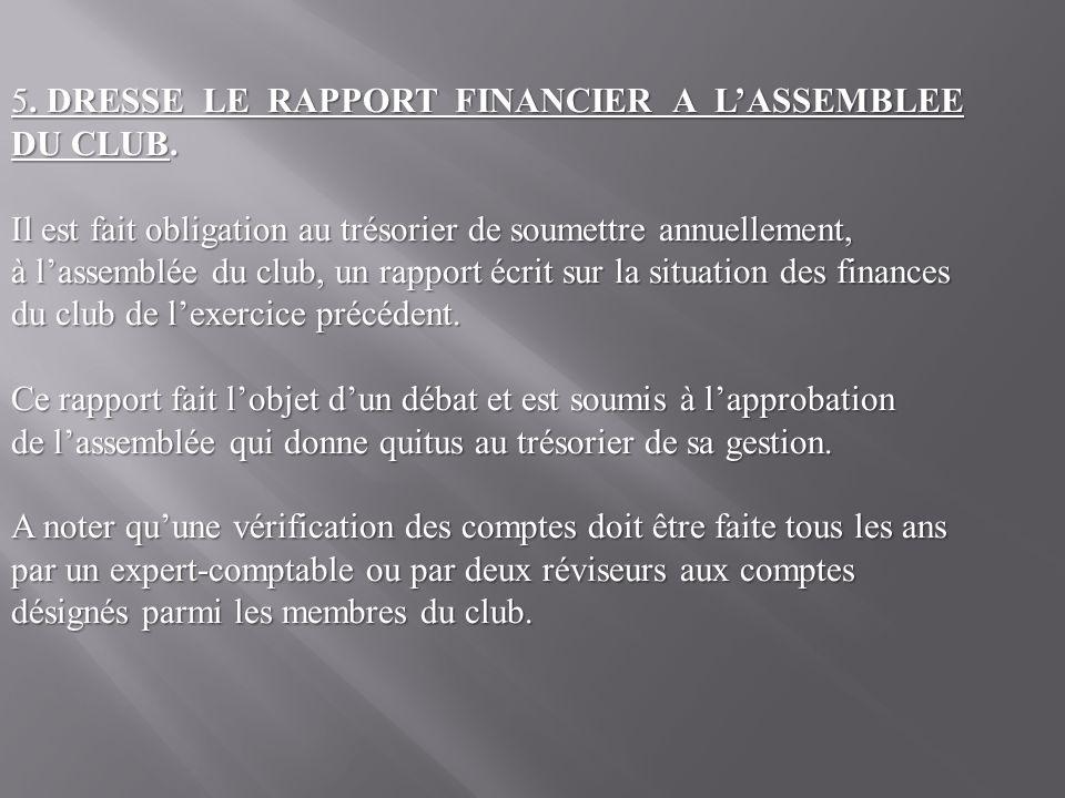 5. DRESSE LE RAPPORT FINANCIER A LASSEMBLEE DU CLUB.