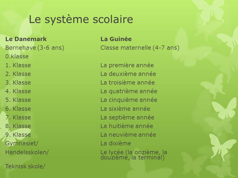 Le système scolaire Le DanemarkLa Guinée Børnehave (3-6 ans)Classe maternelle (4-7 ans) 0.klasse 1. KlasseLa première année 2. KlasseLa deuxième année
