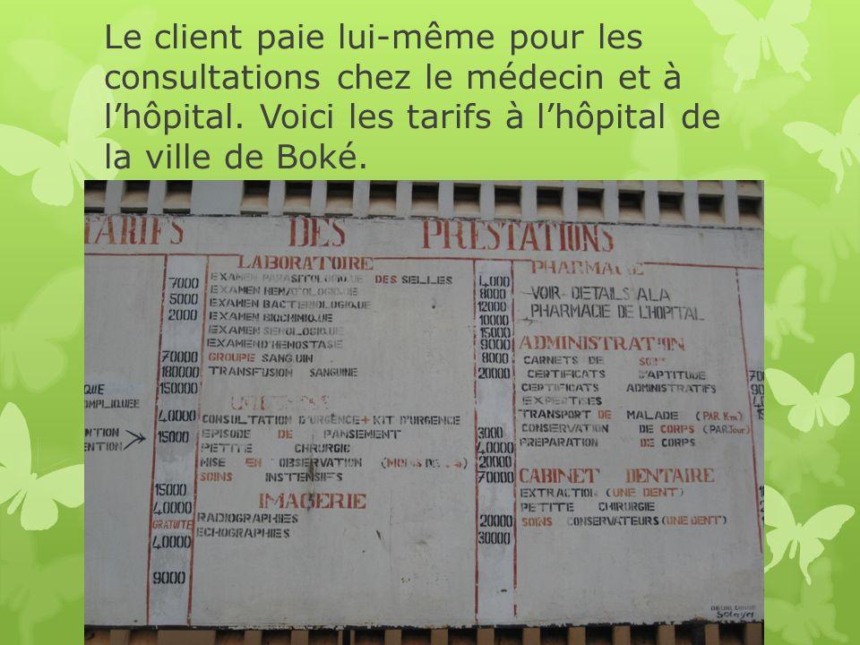 Le client paie lui-même pour les consultations chez le médecin et à lhôpital. Voici les tarifs à lhôpital de la ville de Boké.
