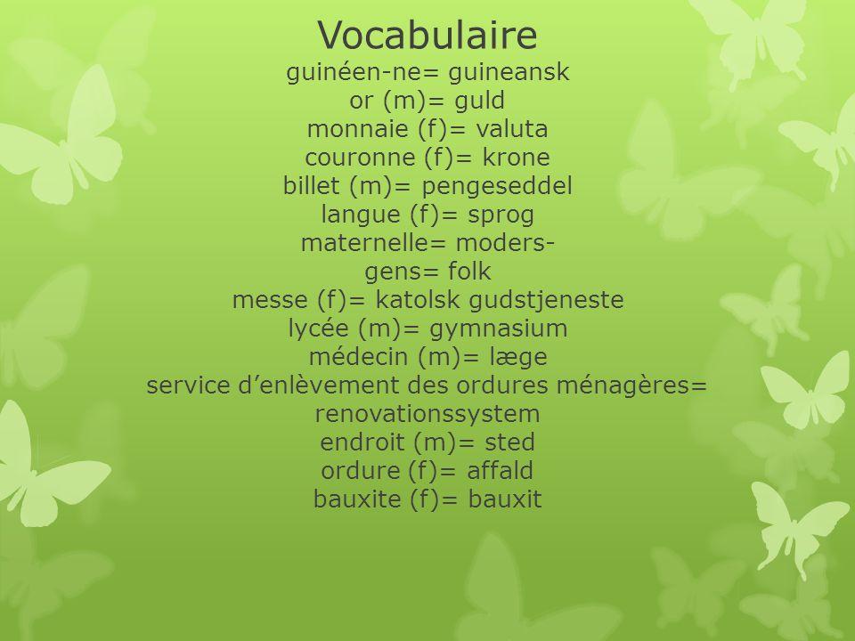 Vocabulaire guinéen-ne= guineansk or (m)= guld monnaie (f)= valuta couronne (f)= krone billet (m)= pengeseddel langue (f)= sprog maternelle= moders- g