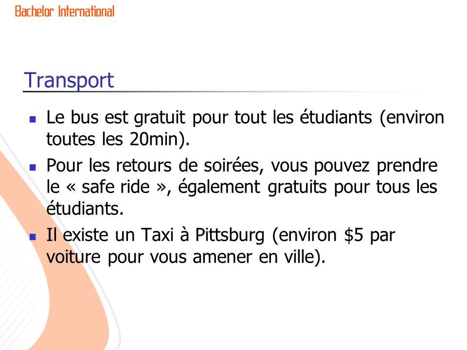 Transport Le bus est gratuit pour tout les étudiants (environ toutes les 20min). Pour les retours de soirées, vous pouvez prendre le « safe ride », ég