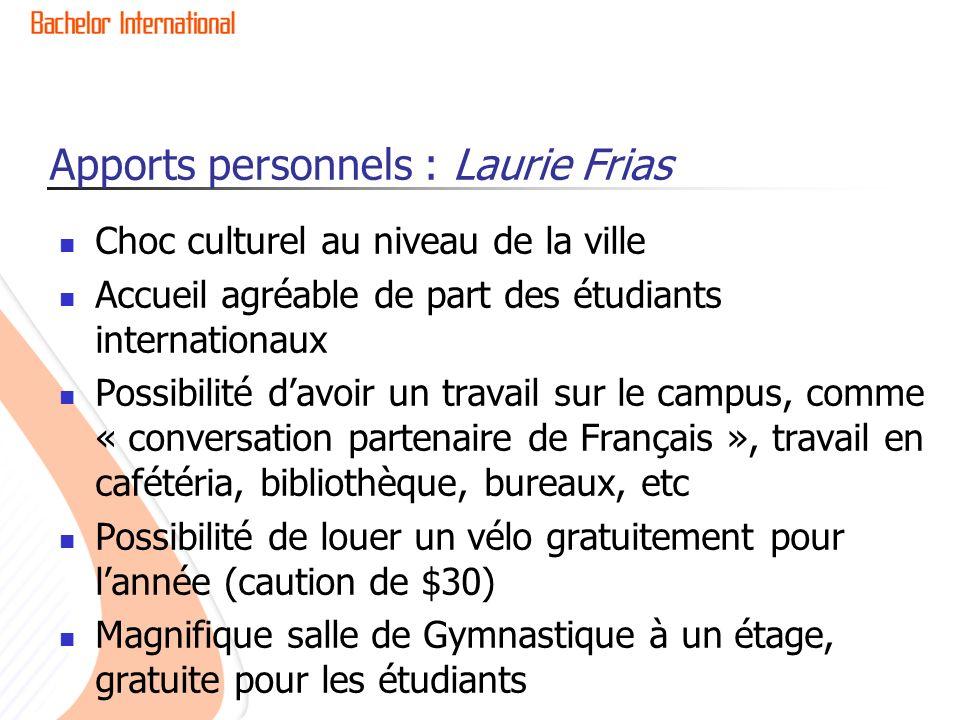 Apports personnels : Laurie Frias Choc culturel au niveau de la ville Accueil agréable de part des étudiants internationaux Possibilité davoir un trav