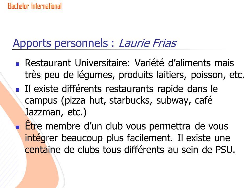 Apports personnels : Laurie Frias Restaurant Universitaire: Variété daliments mais très peu de légumes, produits laitiers, poisson, etc. Il existe dif