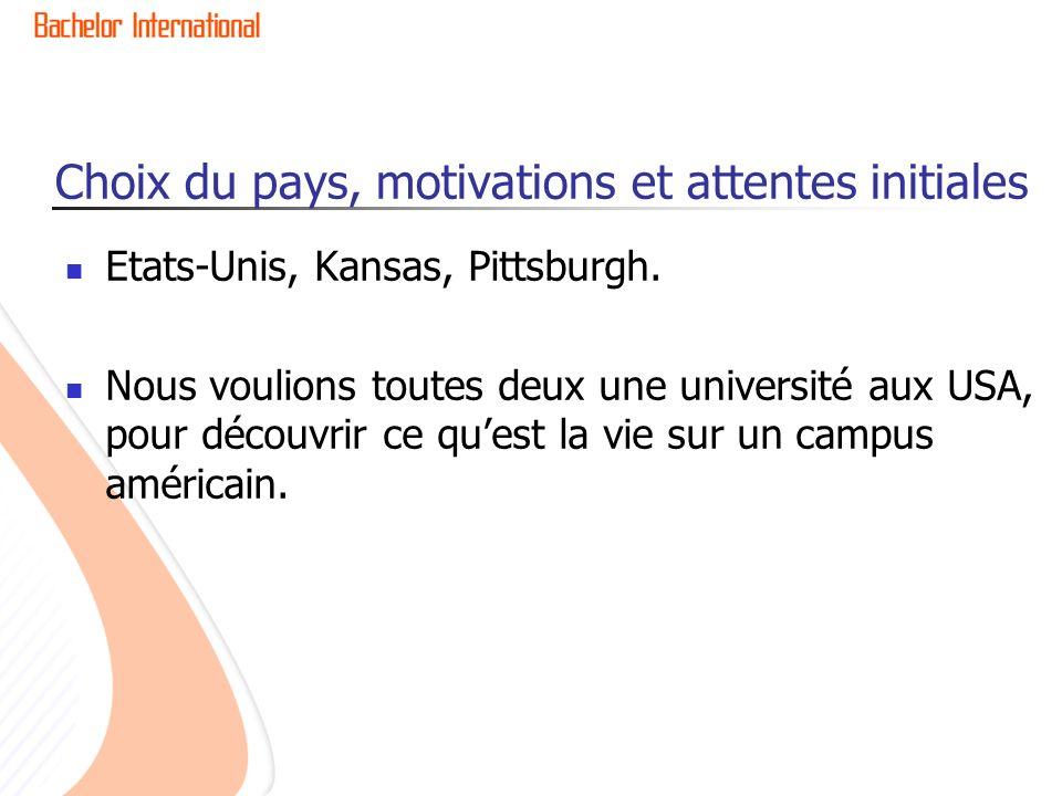 Choix du pays, motivations et attentes initiales Etats-Unis, Kansas, Pittsburgh. Nous voulions toutes deux une université aux USA, pour découvrir ce q