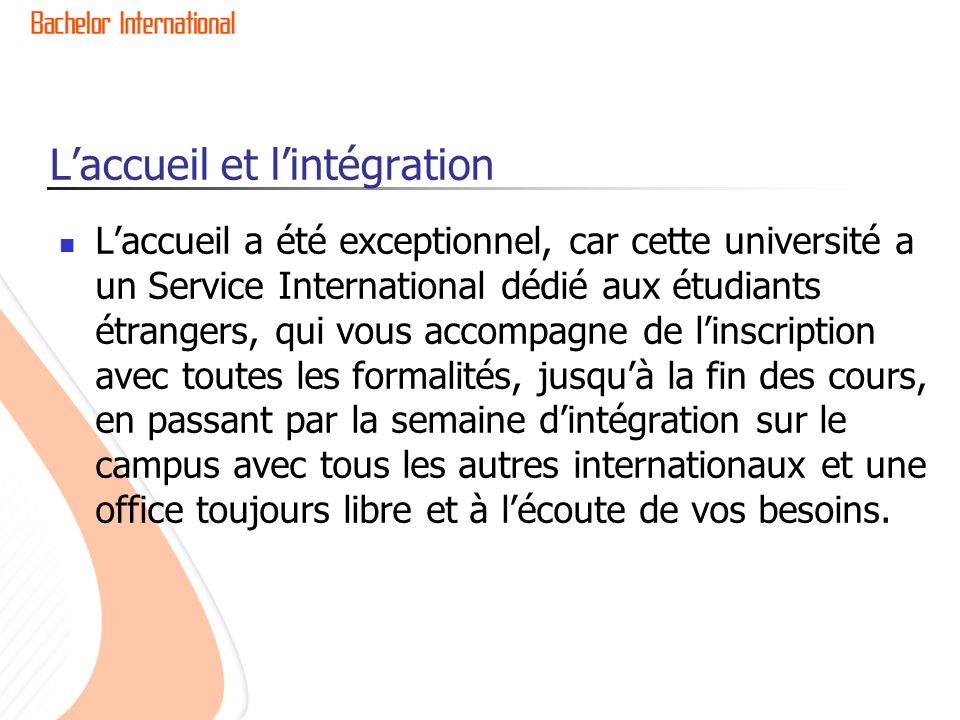 Laccueil et lintégration Laccueil a été exceptionnel, car cette université a un Service International dédié aux étudiants étrangers, qui vous accompag