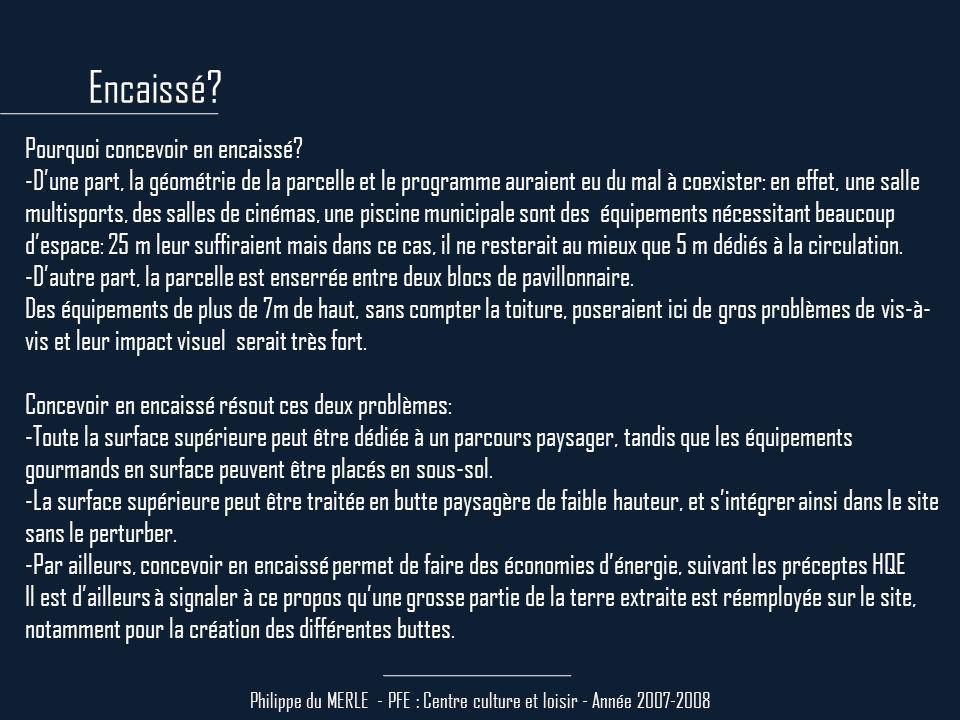 Philippe du MERLE - PFE : Centre culture et loisir - Année 2007-2008 Pourquoi concevoir en encaissé.