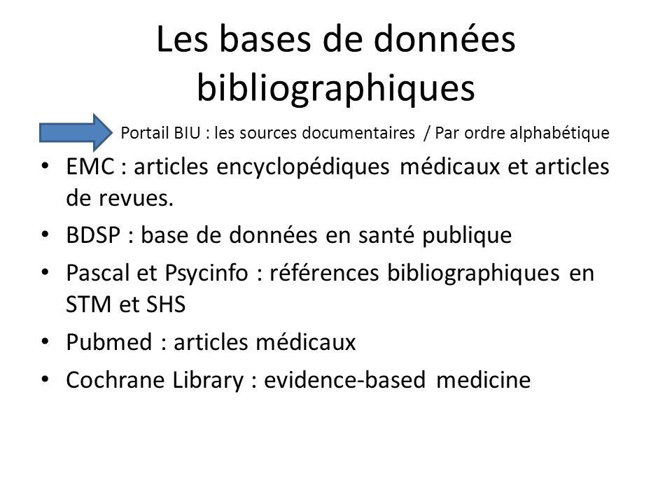Les bases de données bibliographiques Portail BIU : les sources documentaires / Par ordre alphabétique EMC : articles encyclopédiques médicaux et arti
