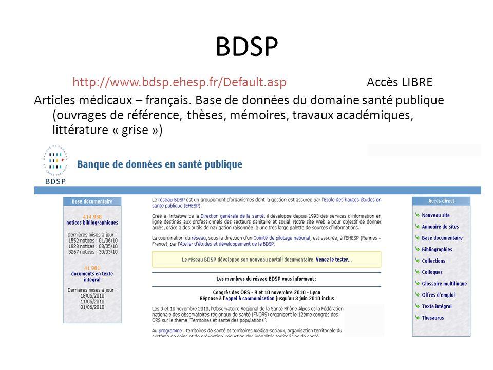 BDSP http://www.bdsp.ehesp.fr/Default.asp Accès LIBRE Articles médicaux – français. Base de données du domaine santé publique (ouvrages de référence,