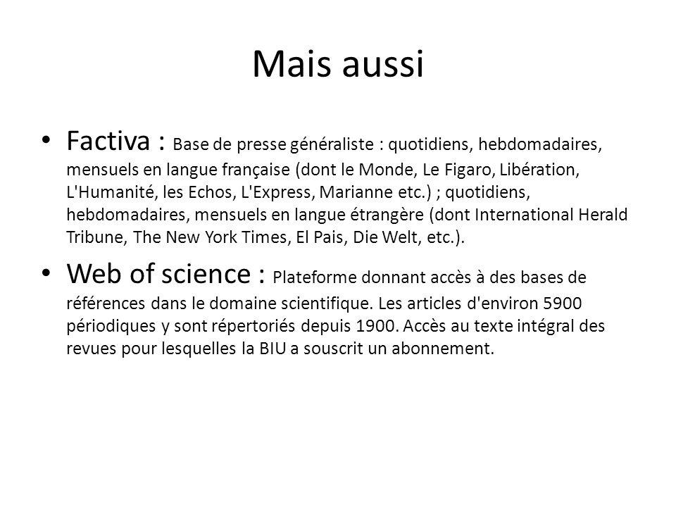 Mais aussi Factiva : Base de presse généraliste : quotidiens, hebdomadaires, mensuels en langue française (dont le Monde, Le Figaro, Libération, L'Hum
