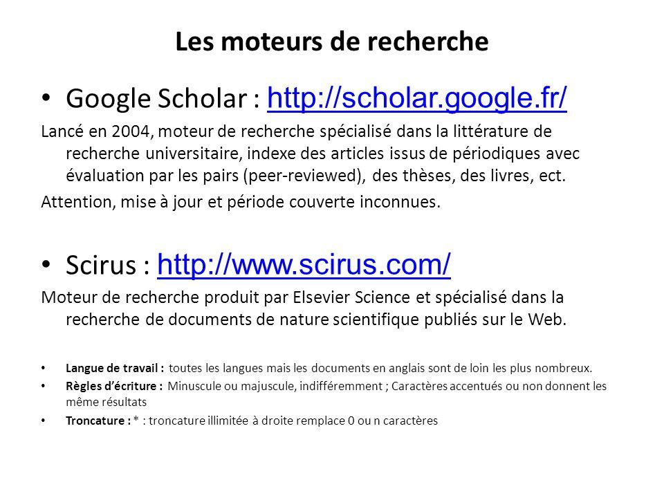 Les moteurs de recherche Google Scholar : http://scholar.google.fr/ http://scholar.google.fr/ Lancé en 2004, moteur de recherche spécialisé dans la li