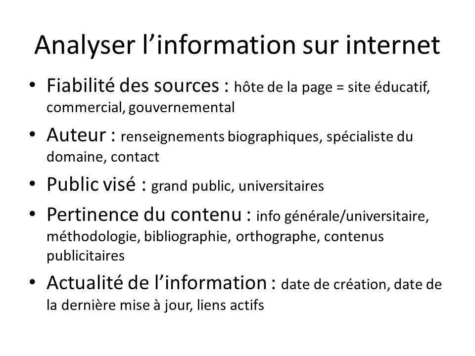 Analyser linformation sur internet Fiabilité des sources : hôte de la page = site éducatif, commercial, gouvernemental Auteur : renseignements biograp