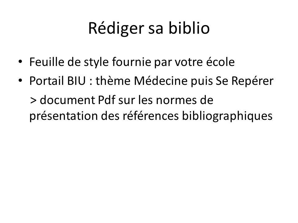 Rédiger sa biblio Feuille de style fournie par votre école Portail BIU : thème Médecine puis Se Repérer > document Pdf sur les normes de présentation