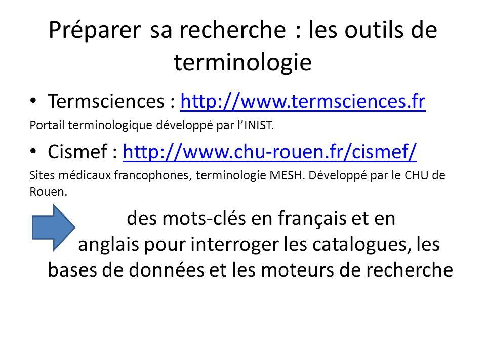 Préparer sa recherche : les outils de terminologie Termsciences : http://www.termsciences.frhttp://www.termsciences.fr Portail terminologique développ