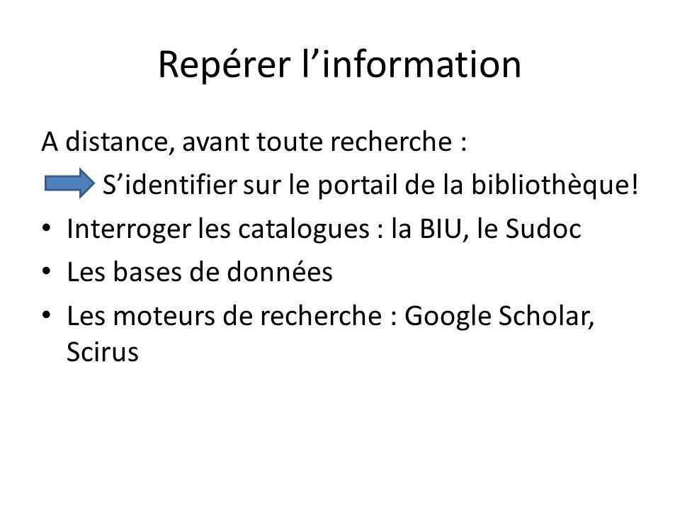 Repérer linformation A distance, avant toute recherche : Sidentifier sur le portail de la bibliothèque! Interroger les catalogues : la BIU, le Sudoc L