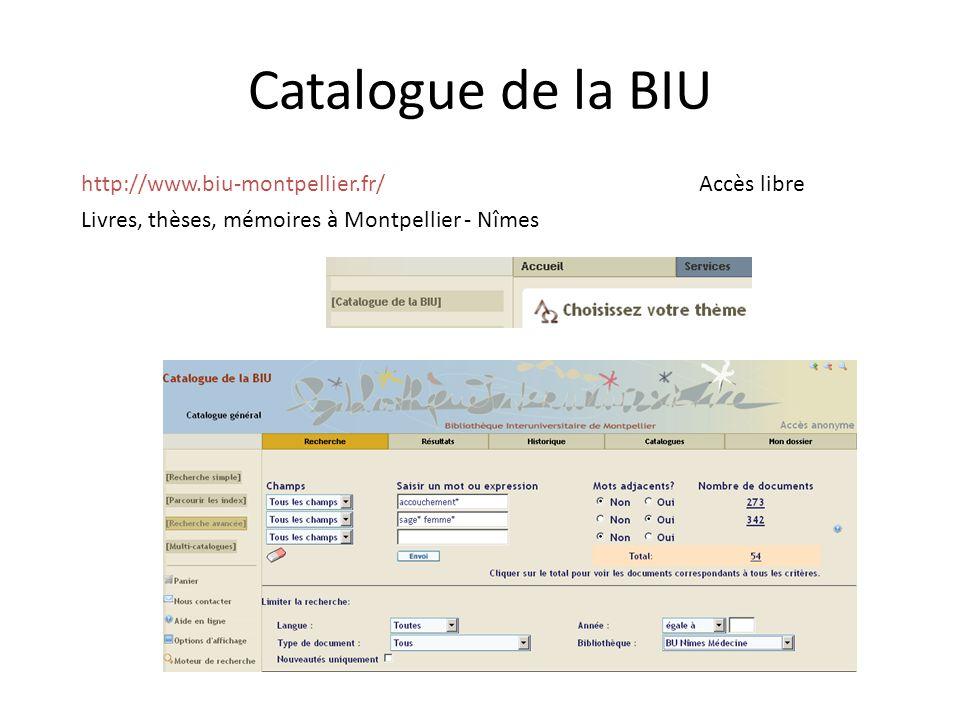 Catalogue de la BIU http://www.biu-montpellier.fr/ Accès libre Livres, thèses, mémoires à Montpellier - Nîmes