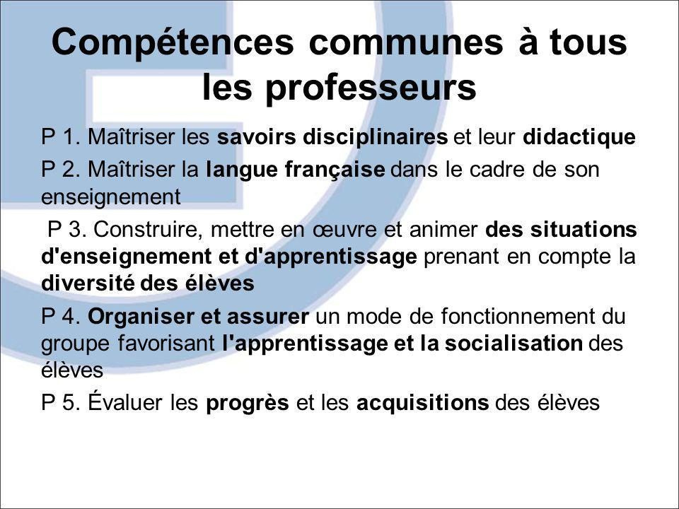 Compétences communes à tous les professeurs P 1. Maîtriser les savoirs disciplinaires et leur didactique P 2. Maîtriser la langue française dans le ca