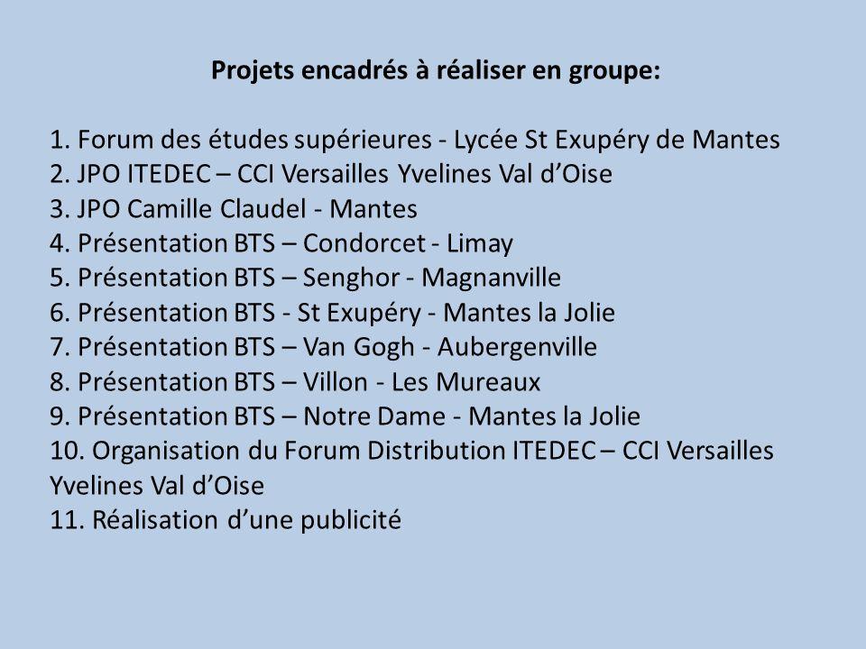 Projets encadrés à réaliser en groupe: 1. Forum des études supérieures - Lycée St Exupéry de Mantes 2. JPO ITEDEC – CCI Versailles Yvelines Val dOise