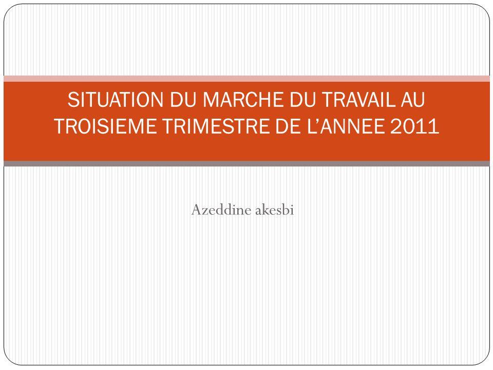 Azeddine akesbi SITUATION DU MARCHE DU TRAVAIL AU TROISIEME TRIMESTRE DE LANNEE 2011