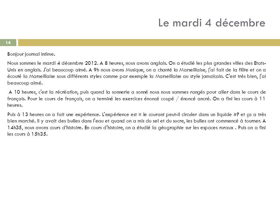 Le mardi 4 décembre Bonjour journal intime. Nous sommes le mardi 4 décembre 2012. A 8 heures, nous avons anglais. On a étudié les plus grandes villes