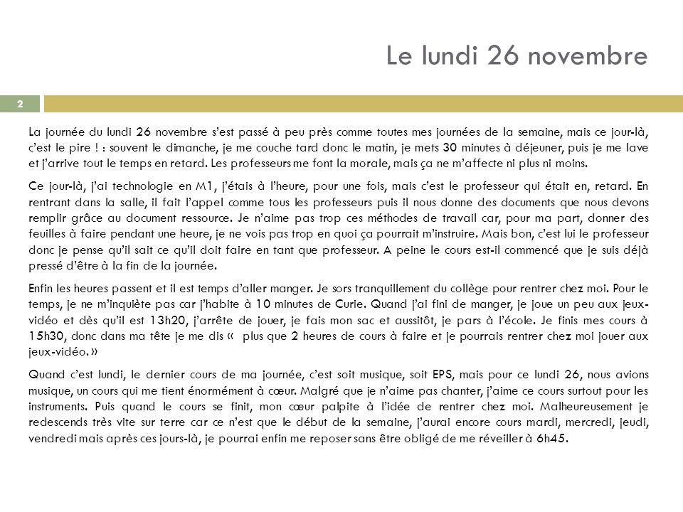 Le lundi 26 novembre La journée du lundi 26 novembre sest passé à peu près comme toutes mes journées de la semaine, mais ce jour-là, cest le pire ! :