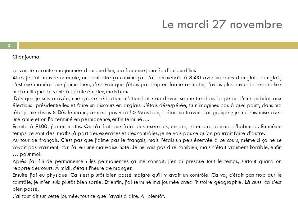 Le mardi 27 novembre Cher journal Je vais te raconter ma journée d aujourdhui, ma fameuse journée daujourdhui. Alors je lai trouvée normale, on peut d