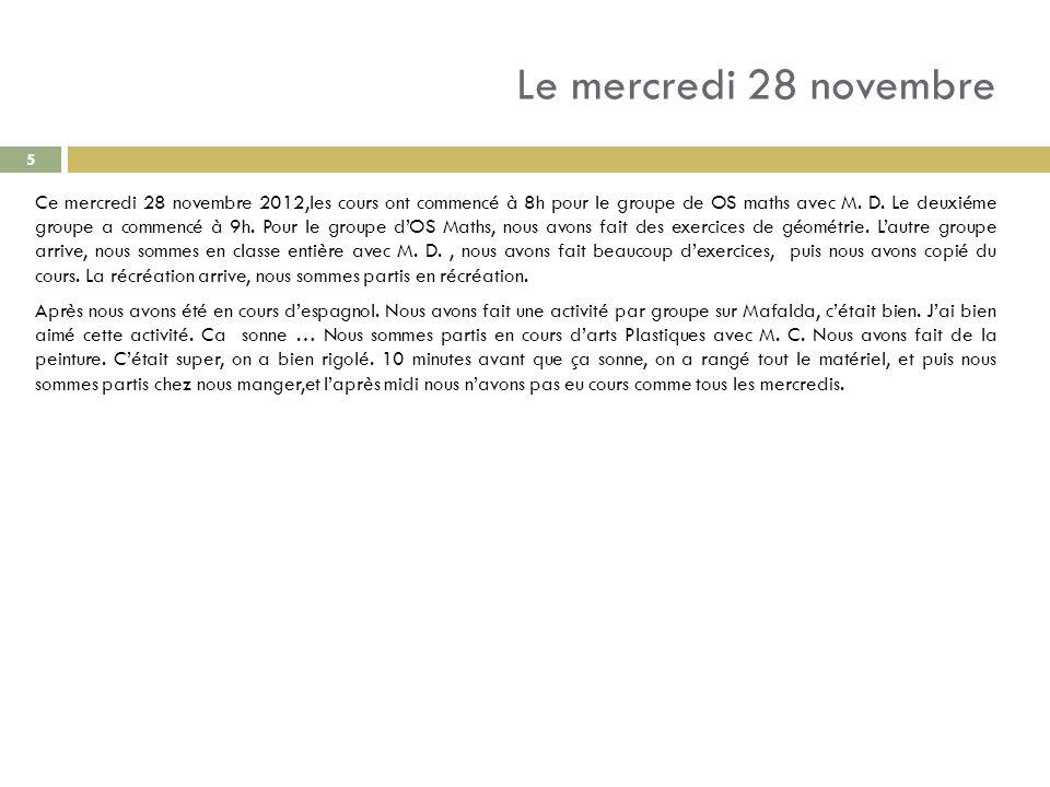 Le mercredi 28 novembre Ce mercredi 28 novembre 2012,les cours ont commencé à 8h pour le groupe de OS maths avec M. D. Le deuxiéme groupe a commencé à