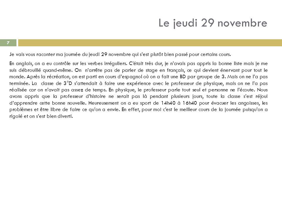 Le jeudi 29 novembre Je vais vous raconter ma journée du jeudi 29 novembre qui sest plutôt bien passé pour certains cours. En anglais, on a eu contrôl