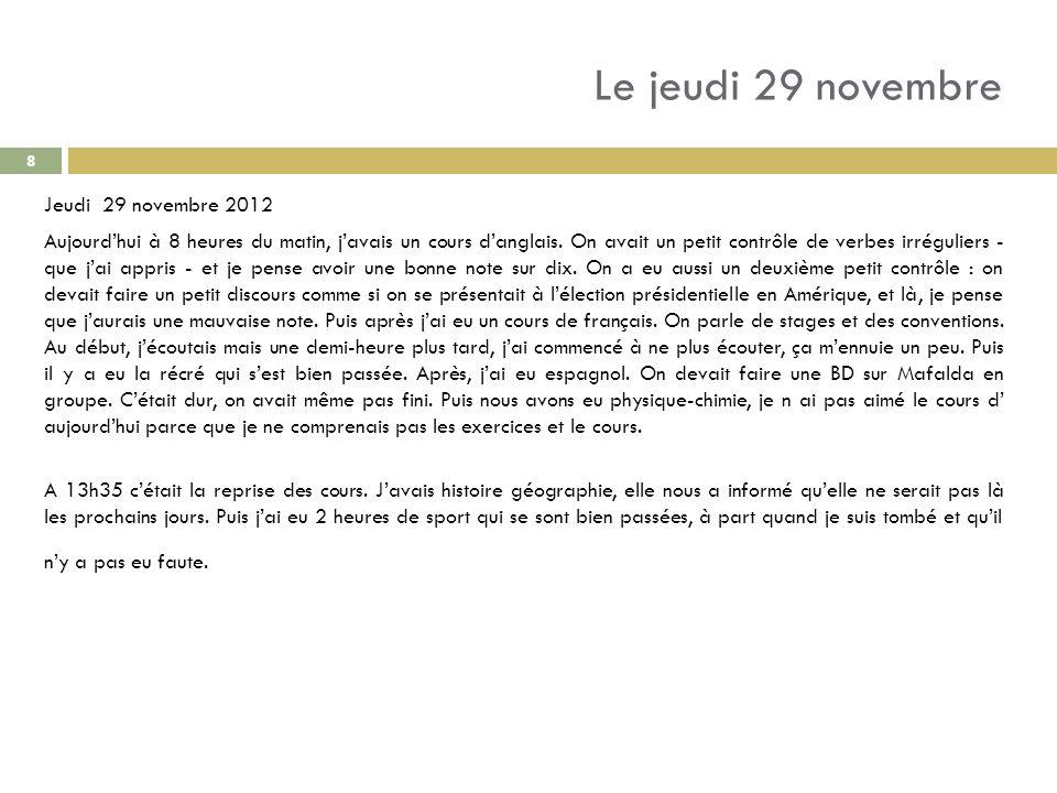 Le jeudi 29 novembre Jeudi 29 novembre 2012 Aujourdhui à 8 heures du matin, javais un cours danglais. On avait un petit contrôle de verbes irréguliers